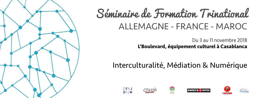 Séminaire de formation trinational  ALLEMAGNE – FRANCE – MAROC  Interculturalité, Médiation & Numérique